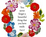 """you never forget a beautiful thing that you have made"""